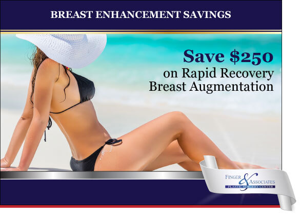 Finger and Associates Special Save $250 on Breast Augmentation