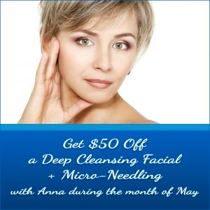 Monthly Specials include $50 Off with Anna's special Micro-needling Facial