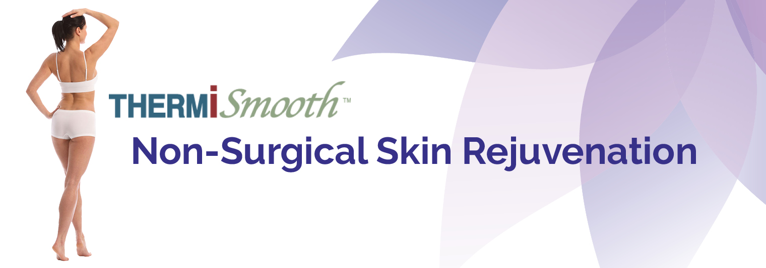 Skin Tightening ThermiSmooth Non-Surgical Skin Rejuvenation Treatments