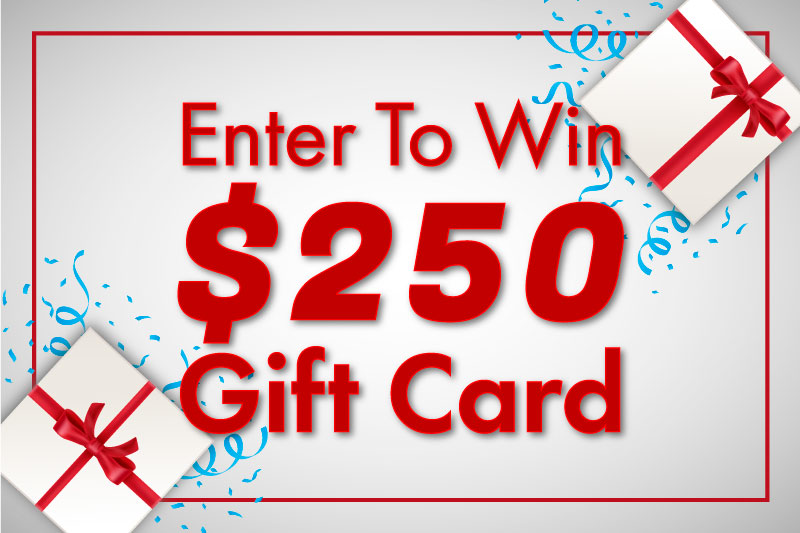 Register To Win a $250 Gift Card.