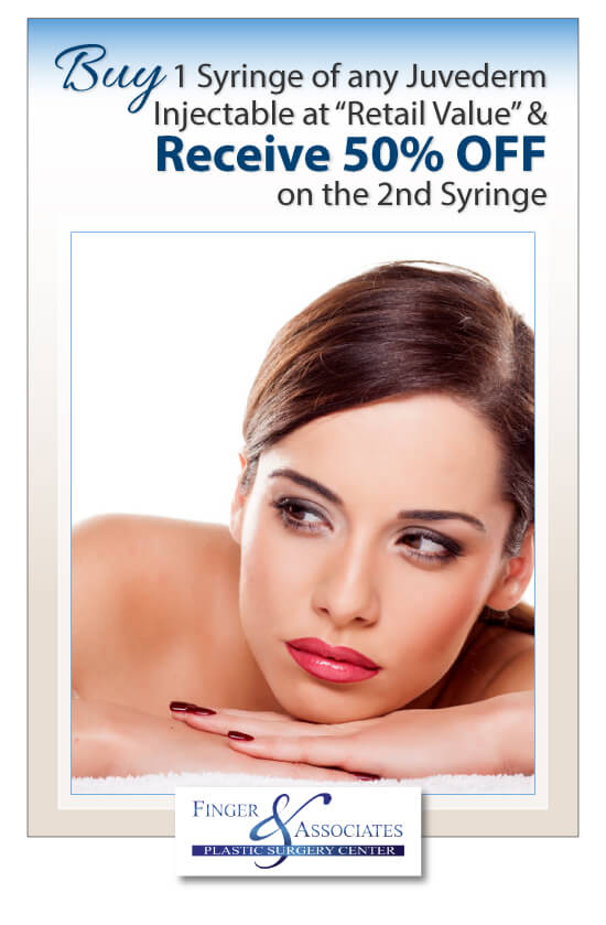 Finger and Associates September 2018 Specials Buy 1 Syringe of any Juvederm Injectable at Retail Value and Receive 50% Off on the 2nd Syringe